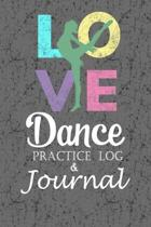 Love Dance Practice Log & Journal: An awesome Dance Resource for a passionate Dancer - Great gift for Ballet, Jazz, Tap, Modern or Hip Hop Dancers