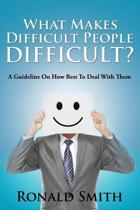 What Makes Difficult People Difficult?