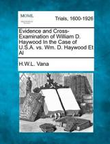 Evidence and Cross-Examination of William D. Haywood in the Case of U.S.A. vs. Wm. D. Haywood et al