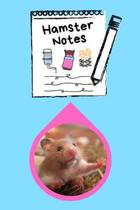 Hamster Notes: Specially Designed Fun Kid-Friendly Daily Hamster Log Book to Look After All Your Small Pet's Needs. Great For Recordi