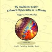 Happy 22nd Birthday! Relaxed & Rejuvenated in 10 Minutes Volume One