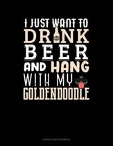 I Just Want to Drink Beer & Hang with My Goldendoodle