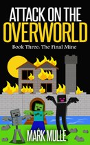 Attack on the Overworld, Book Three: The Final Mine