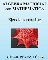 Algebra Matricial Con Mathematica. Ejercicios Resueltos
