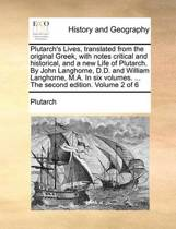 Plutarch's Lives, Translated from the Original Greek, with Notes Critical and Historical, and a New Life of Plutarch. by John Langhorne, D.D. and William Langhorne, M.A. in Six Volumes. ... the Second Edition. Volume 2 of 6