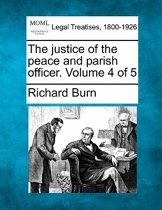 The Justice of the Peace, and Parish Officer. Volume 4 of 5