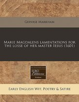 Marie Magdalens Lamentations for the Losse of Her Master Iesus (1601)