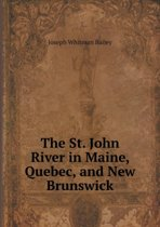 The St. John River in Maine, Quebec, and New Brunswick