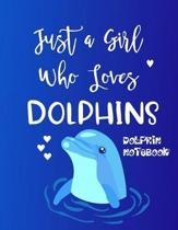 Dolphin Notebook: Just a Girl Who Loves Dolphins