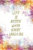 Life Is Better When You'Re Laughing: Lined Journal - Flower Lined Diary, Planner, Gratitude, Writing, Travel, Goal, Pregnancy, Fitness, Prayer, Diet,
