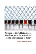 Sermons on the Sabbath-Day, on the Character of the Warrior and on the Interpretation of History