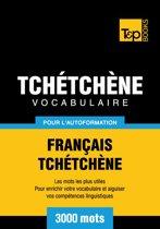 Vocabulaire Français-Tchétchène pour l'autoformation - 3000 mots les plus courants