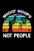 Shoot Hoops Not People: Basketball Notebook for Raising Awareness
