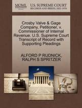 Crosby Valve & Gage Company, Petitioner, V. Commissioner of Internal Revenue. U.S. Supreme Court Transcript of Record with Supporting Pleadings