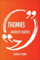 Thomas Greatest Quotes - Quick, Short, Medium Or Long Quotes. Find The Perfect Thomas Quotations For All Occasions - Spicing Up Letters, Speeches, And Everyday Conversations.