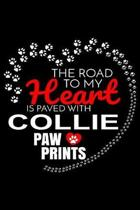 The Road To My Heart Is Paved With Collie Paw Prints: Collie Notebook Journal 6x9 Personalized Customized Gift For Collie Dog Breed Collie