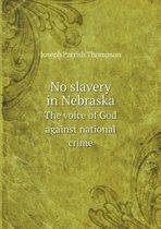 No Slavery in Nebraska the Voice of God Against National Crime