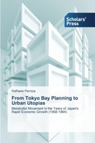 From Tokyo Bay Planning to Urban Utopias