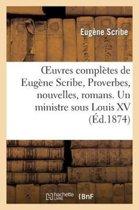 Oeuvres Compl�tes de Eug�ne Scribe, Proverbes, Nouvelles, Romans. Un Ministre Sous Louis XV