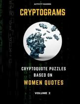 Cryptograms - Cryptoquote Puzzles Based on Women Quotes - Volume 2: Activity Book For Adults - Perfect Gift for Puzzle Lovers