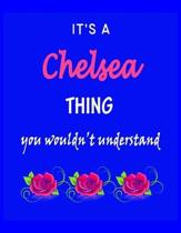 It's A Chelsea Thing You Wouldn't Understand: Chelsea First Name Personalized Journal 8.5 x 11 Notebook, Wide Ruled (Lined) blank pages Funny Cover fo