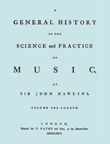 A General History of the Science and Practice of Music. Vol.4 of 5. [Facsimile of 1776 Edition of Volume 4.]