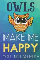 Owls Make Me Happy You Not So Much
