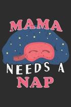 Mama Needs A Nap: mom Notebook 6x9 Blank Lined Journal Gift