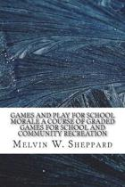 Games and Play for School Morale a Course of Graded Games for School and Community Recreation