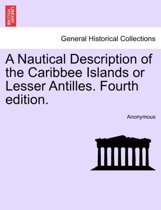 A Nautical Description of the Caribbee Islands or Lesser Antilles. Fourth Edition.