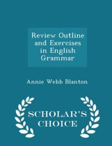 Review Outline and Exercises in English Grammar - Scholar's Choice Edition