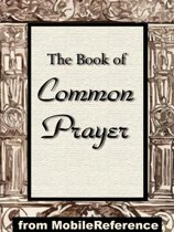 The Book Of Common Prayer: Administration Of The Sacraments And Other Rites And Ceremonies Of The Church According To The Use Of The Church Of England Together With The Psalter Or Psalms Of David (Mobi Spiritual)