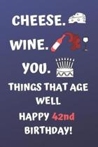 Cheese Wine You Things That Age Well Happy 42nd Birthday