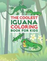 The Coolest Iguana Coloring Book For Kids: 25 Fun Designs For Boys And Girls - Perfect For Young Children Preschool Elementary Toddlers