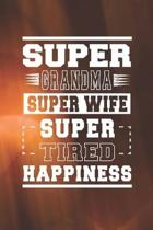 Super Grandma Super Wife Super Tired Happiness: Family life Grandma Mom love marriage friendship parenting wedding divorce Memory dating Journal Blank