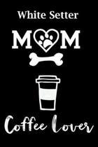 White Setter Mom Coffee Lover