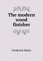 The Modern Wood Finisher
