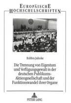 Die Trennung Von Eigentum Und Verfuegungsgewalt in Der Deutschen Publikums-Aktiengesellschaft Und Der Funktionswandel Ihrer Organe