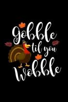 Gobble Til You Wobble: Funny Thanksgiving Turkey Blank Composition Notebook for Journaling & Writing (120 Lined Pages, 6'' x 9'')