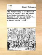 The Parliamentary or Constitutional History of England; From the Earliest Times, to the Restoration of King Charles II. ... by Several Hands. the Second Edition, in Twenty-Four Volumes. Volume 7 of 24