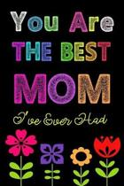 You Are The Best Mom I've Ever Had