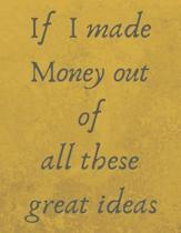 If I Made Money Out of All These Great Ideas