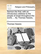 Sermon the First; With an Introductory Address to the People of Israel Throughout the World, ... by Thomas Haweis, ...