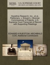 Hazeltine Research, Inc., et al., Petitioners, V. Edward J. Brenner, Commissioner of Patents. U.S. Supreme Court Transcript of Record with Supporting Pleadings