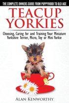Teacup Yorkies - the Complete Owners Guide