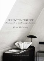 Perfect Imperfect: the Beauty of Accident, Age & Patina