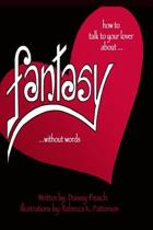 How to Talk to Your Lover about Fantasy Without Words