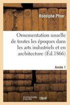 Ornementation Usuelle de Toutes Les �poques Dans Les Arts Industriels Et En Architecture