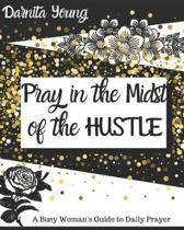 Pray In The Midst of The Hustle Prayer Journal (Glitter Edition): A Busy Woman's Guide to Daily Prayer