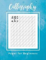Calligraphy Paper for Beginners: Calligraphy Practice Paper Workbook Blank Lined Handwriting Creative Lettering Drawing Letters Artist and Practice Bo